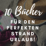 10 Bücher für den Strand! Lesestoff für deinen Sommerurlaub